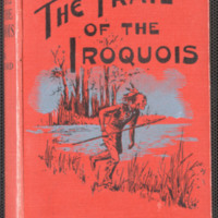 The Trail of the Iroquois:  a pioneer romance of Canada
