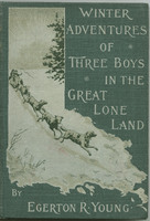 Winter adventures of three boys in the great lone land